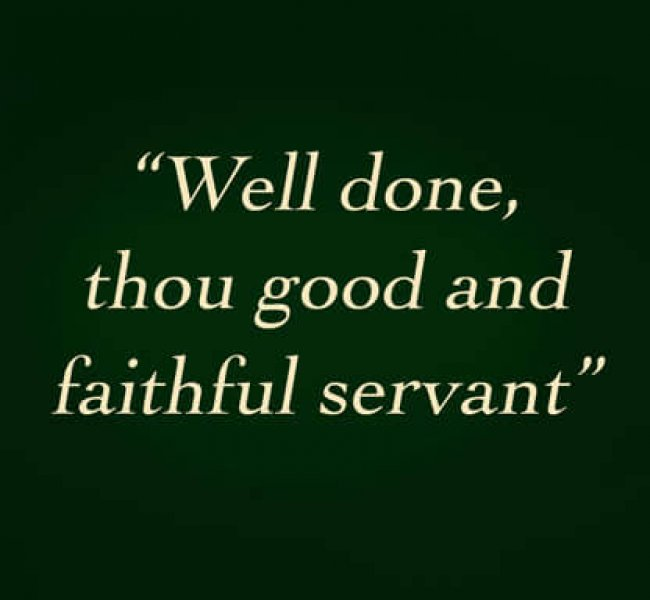 Well Done Good And Faithful Servant 11/19/17