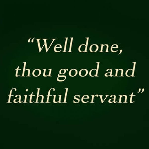 Well Done Good And Faithful Servant 11/19/17